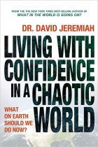 Living With Confidence in a Chaotic World by Dr. Jeremiah